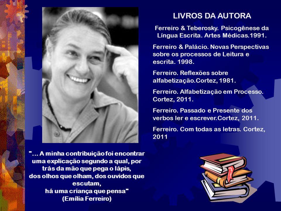 LIVROS DA AUTORA Ferreiro & Teberosky. Psicogênese da Língua Escrita. Artes Médicas.1991.