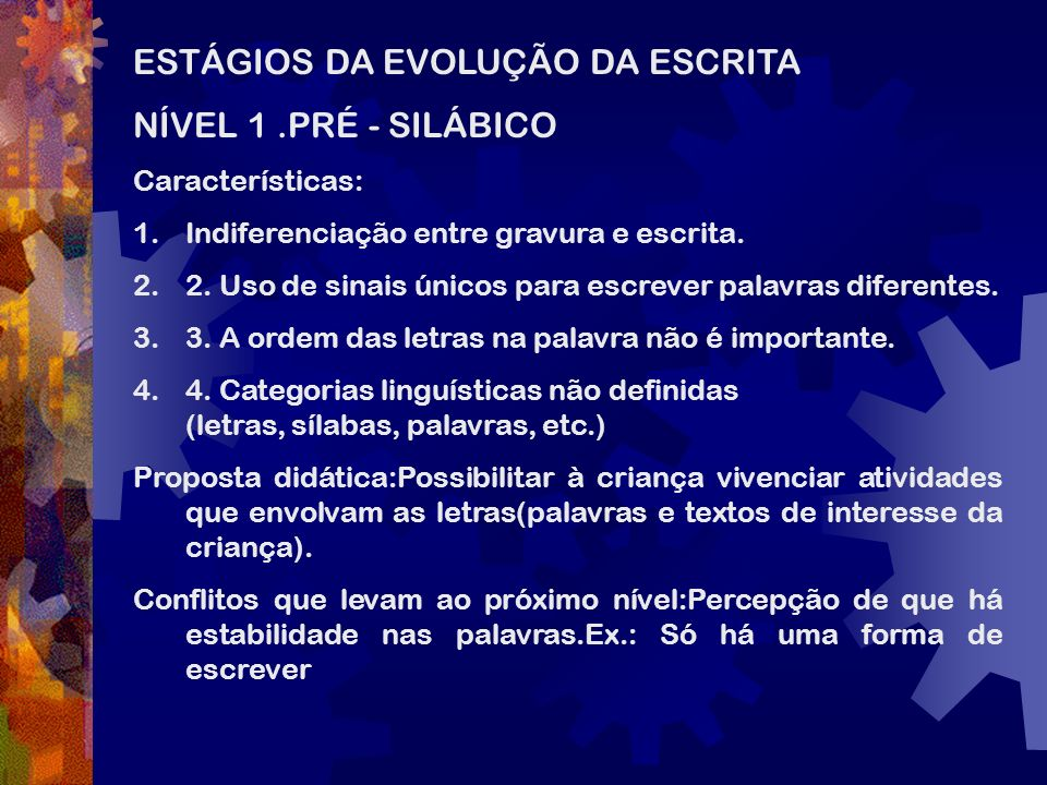 ESTÁGIOS DA EVOLUÇÃO DA ESCRITA NÍVEL 1 .PRÉ - SILÁBICO