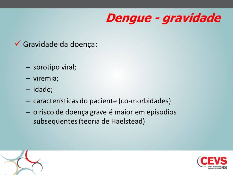 Dengue - gravidade Gravidade da doença: sorotipo viral; viremia;