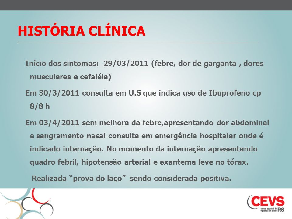 HISTÓRIA CLÍNICA Início dos sintomas: 29/03/2011 (febre, dor de garganta , dores musculares e cefaléia)