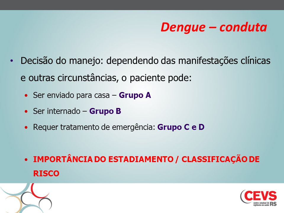 Dengue – conduta Decisão do manejo: dependendo das manifestações clínicas e outras circunstâncias, o paciente pode: