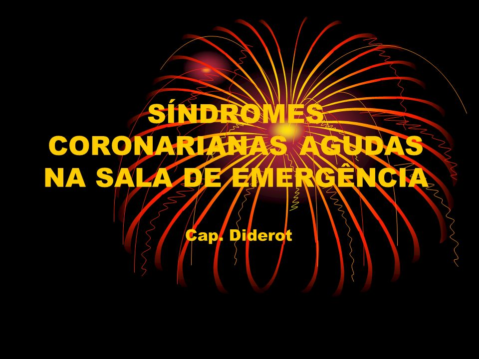 SÍNDROMES CORONARIANAS AGUDAS NA SALA DE EMERGÊNCIA Cap. Diderot