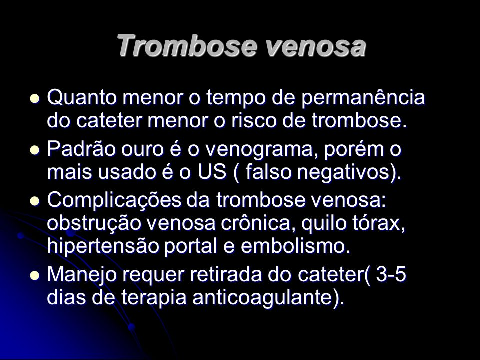 Trombose venosa Quanto menor o tempo de permanência do cateter menor o risco de trombose.