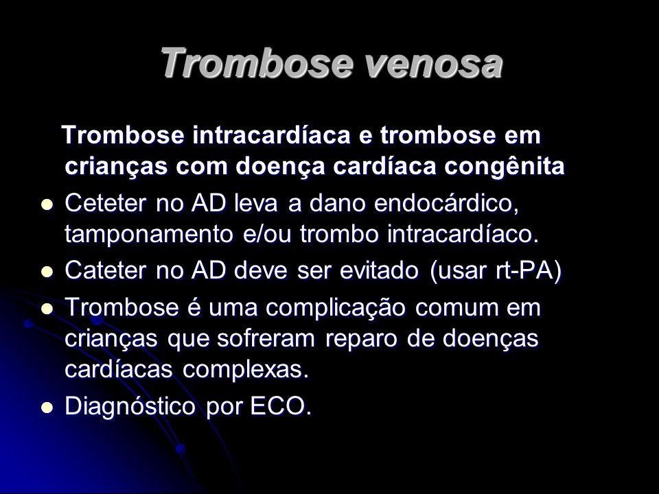 Trombose venosa Trombose intracardíaca e trombose em crianças com doença cardíaca congênita.
