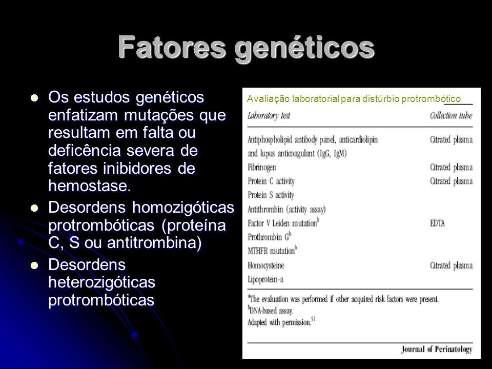 Fatores genéticos Os estudos genéticos enfatizam mutações que resultam em falta ou deficência severa de fatores inibidores de hemostase.