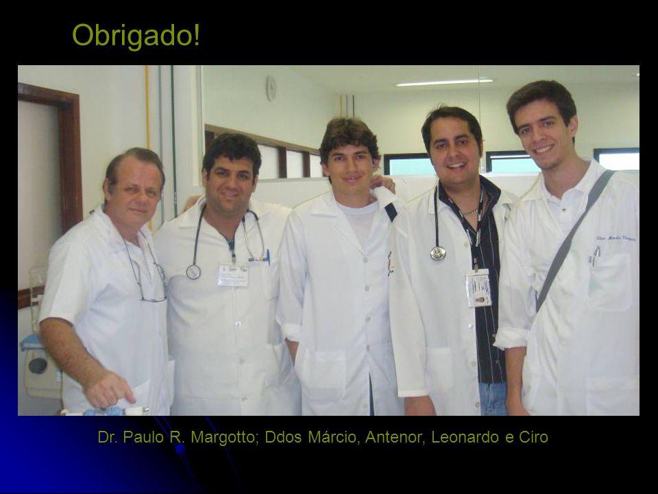 Obrigado! Dr. Paulo R. Margotto; Ddos Márcio, Antenor, Leonardo e Ciro
