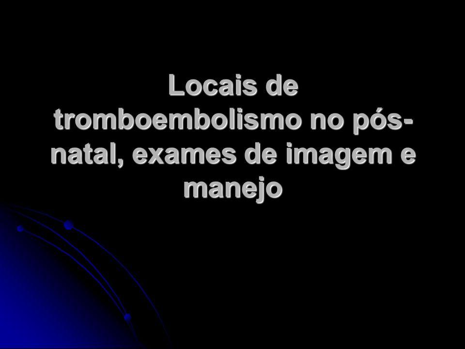 Locais de tromboembolismo no pós-natal, exames de imagem e manejo