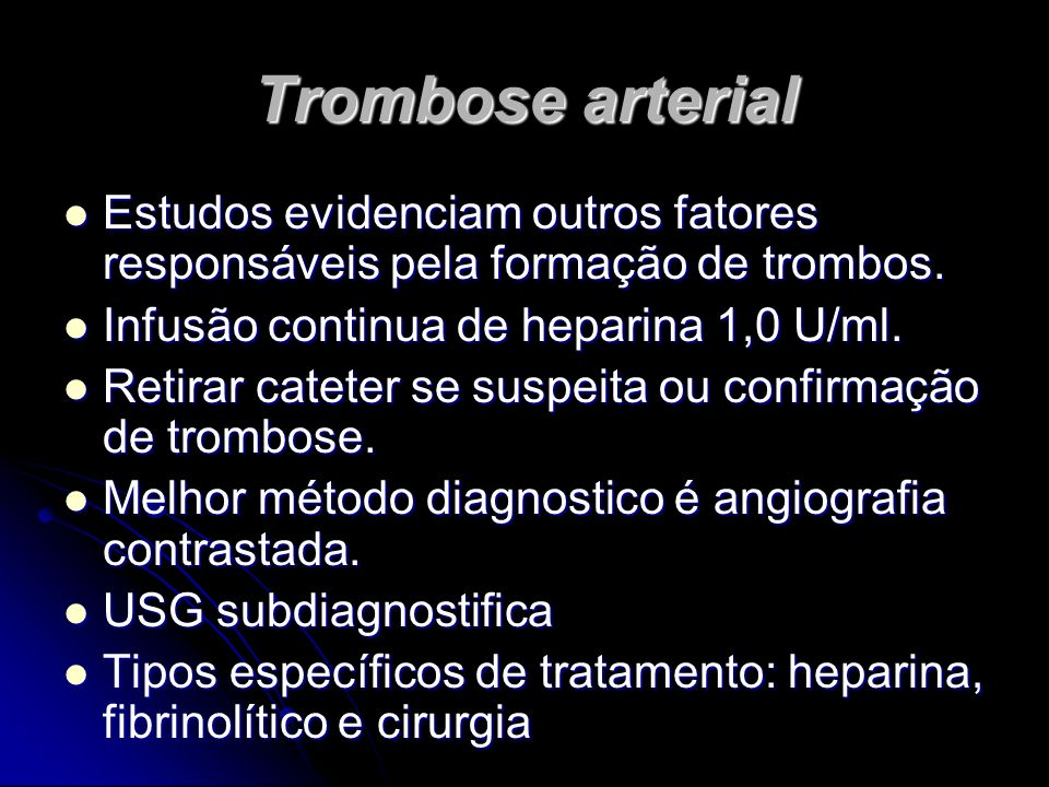 Trombose arterial Estudos evidenciam outros fatores responsáveis pela formação de trombos. Infusão continua de heparina 1,0 U/ml.