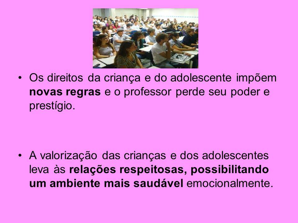 Os direitos da criança e do adolescente impõem novas regras e o professor perde seu poder e prestígio.