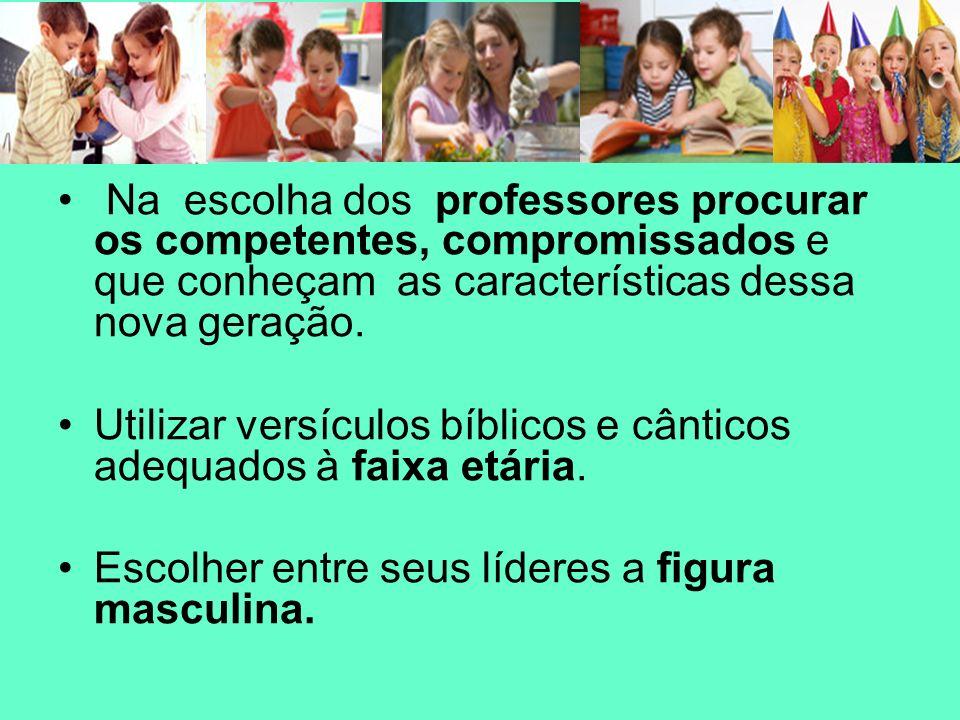 Na escolha dos professores procurar os competentes, compromissados e que conheçam as características dessa nova geração.