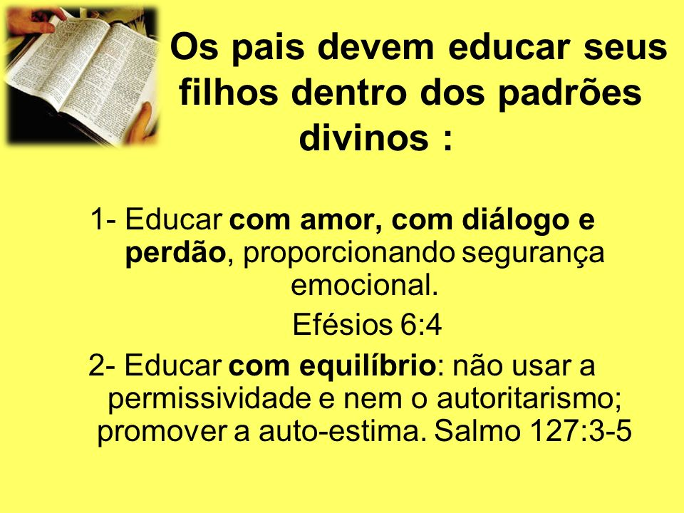 Os pais devem educar seus filhos dentro dos padrões divinos :