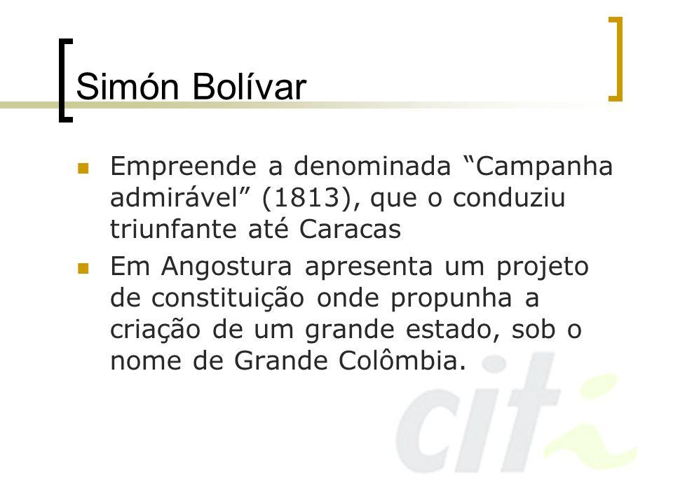 Simón BolívarEmpreende a denominada Campanha admirável (1813), que o conduziu triunfante até Caracas.