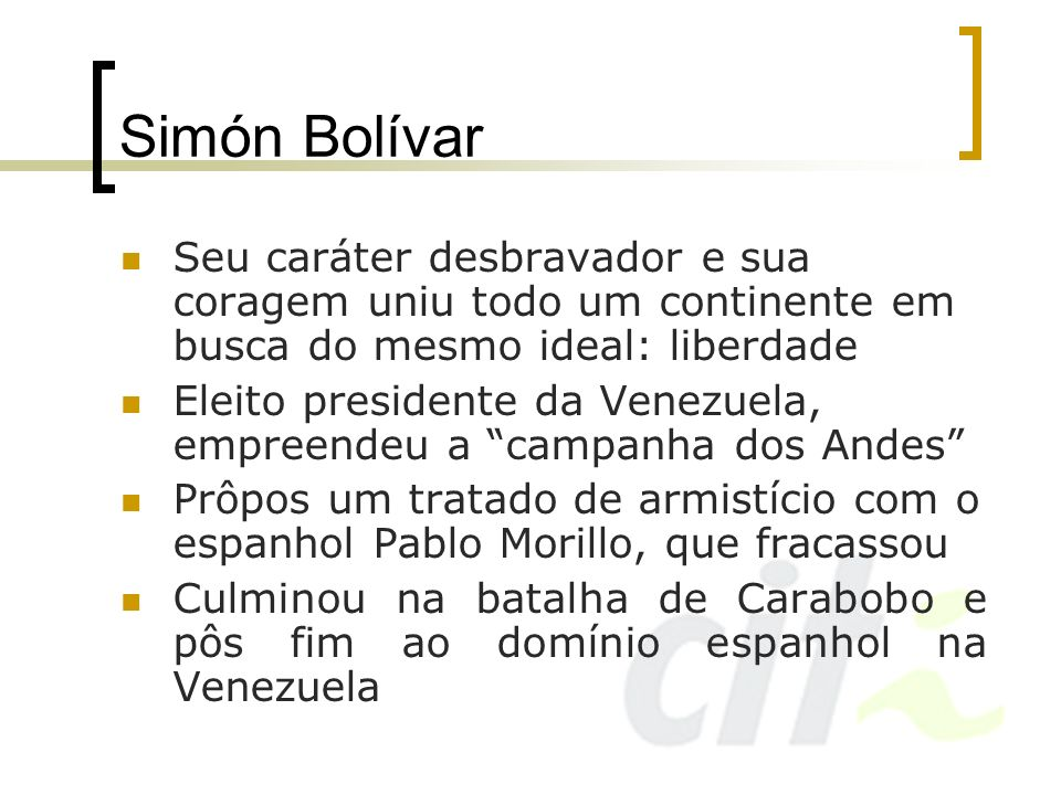 Simón BolívarSeu caráter desbravador e sua coragem uniu todo um continente em busca do mesmo ideal: liberdade.