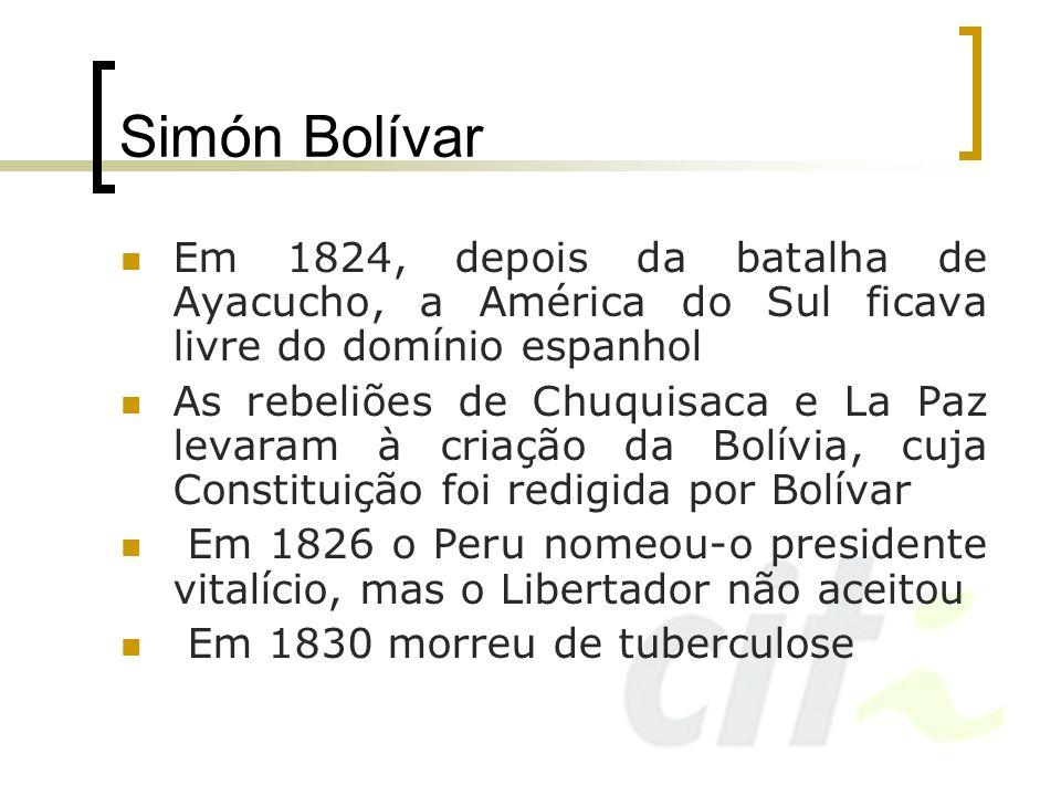 Simón BolívarEm 1824, depois da batalha de Ayacucho, a América do Sul ficava livre do domínio espanhol.