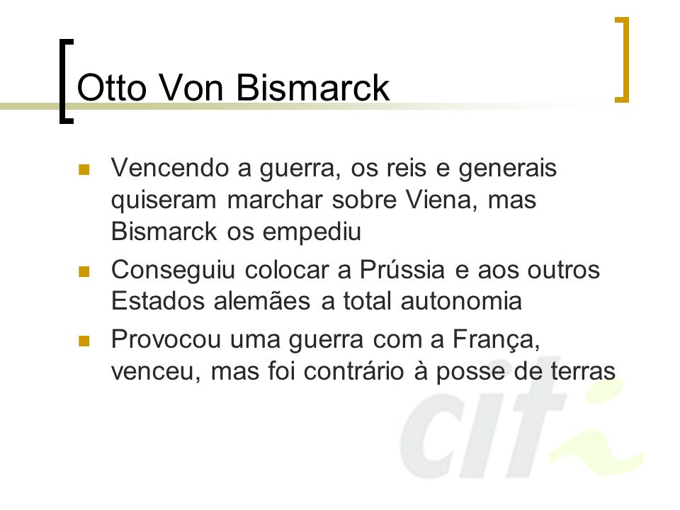 Otto Von BismarckVencendo a guerra, os reis e generais quiseram marchar sobre Viena, mas Bismarck os empediu.