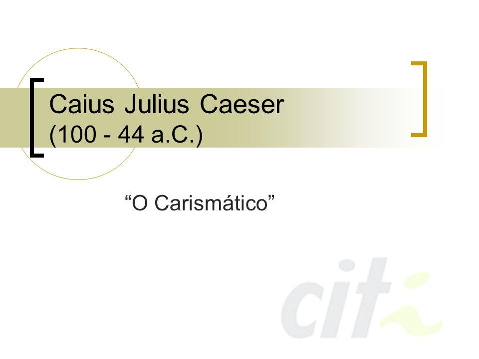 Caius Julius Caeser (100 - 44 a.C.)
