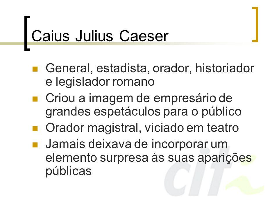 Caius Julius CaeserGeneral, estadista, orador, historiador e legislador romano. Criou a imagem de empresário de grandes espetáculos para o público.