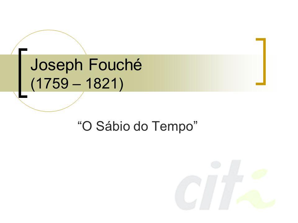 Joseph Fouché (1759 – 1821) O Sábio do Tempo
