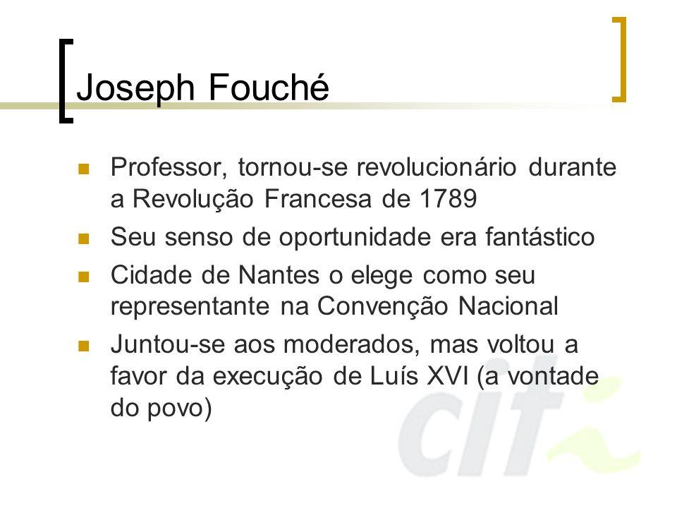 Joseph Fouché Professor, tornou-se revolucionário durante a Revolução Francesa de 1789. Seu senso de oportunidade era fantástico.