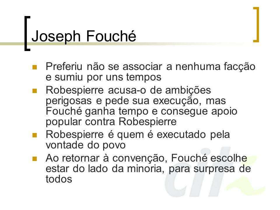 Joseph Fouché Preferiu não se associar a nenhuma facção e sumiu por uns tempos.