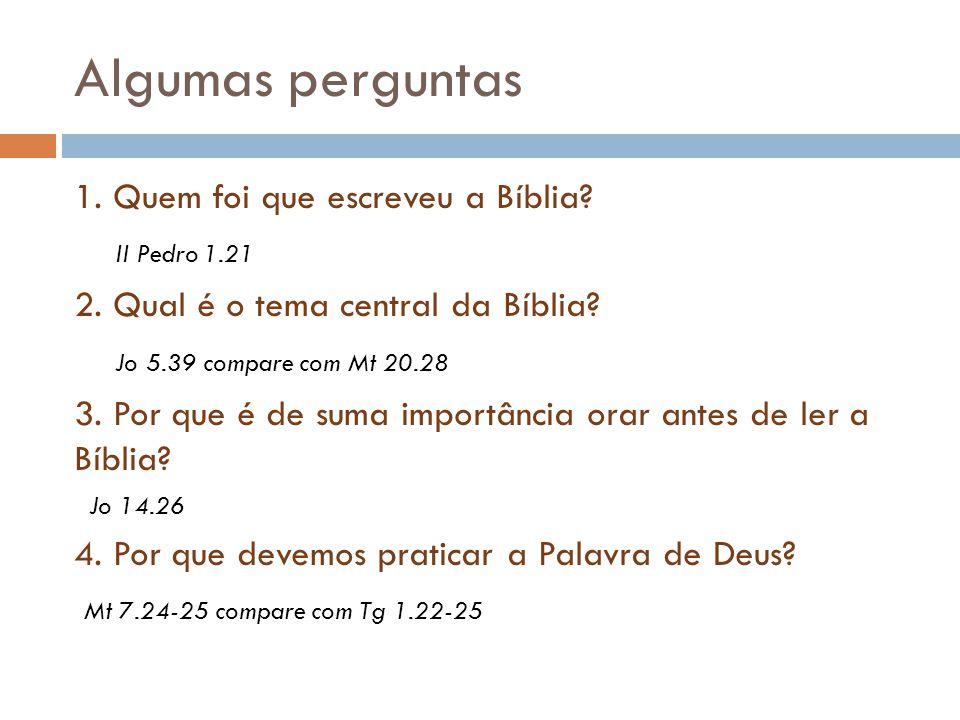 Algumas perguntas 1. Quem foi que escreveu a Bíblia II Pedro 1.21