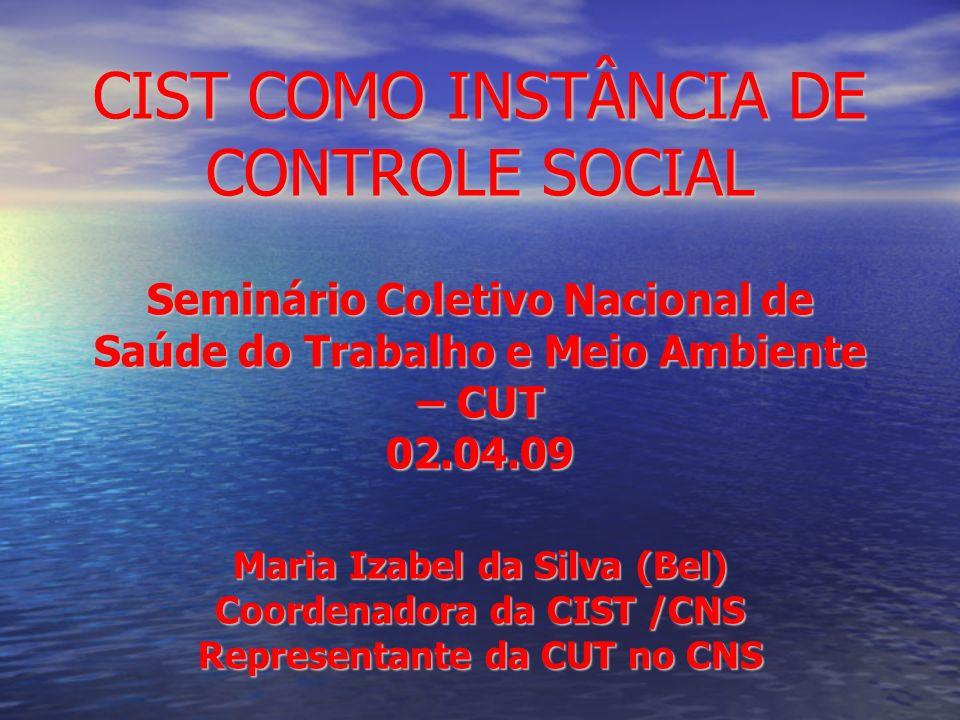 CIST COMO INSTÂNCIA DE CONTROLE SOCIAL Seminário Coletivo Nacional de Saúde do Trabalho e Meio Ambiente – CUT