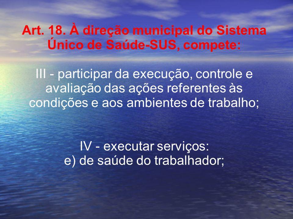 Art. 18. À direção municipal do Sistema Único de Saúde-SUS, compete: