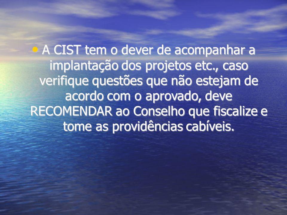 A CIST tem o dever de acompanhar a implantação dos projetos etc