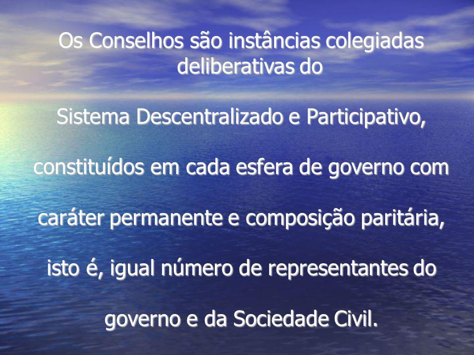 Os Conselhos são instâncias colegiadas deliberativas do