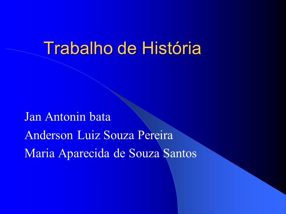 Trabalho de História Jan Antonin bata Anderson Luiz Souza Pereira