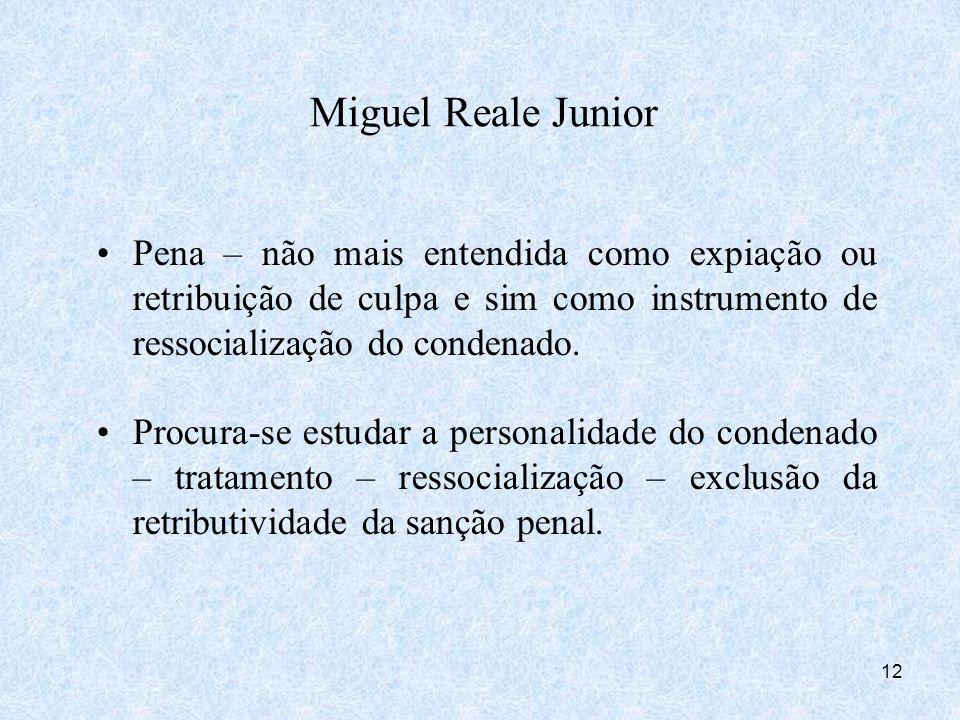 Miguel Reale Junior Pena – não mais entendida como expiação ou retribuição de culpa e sim como instrumento de ressocialização do condenado.