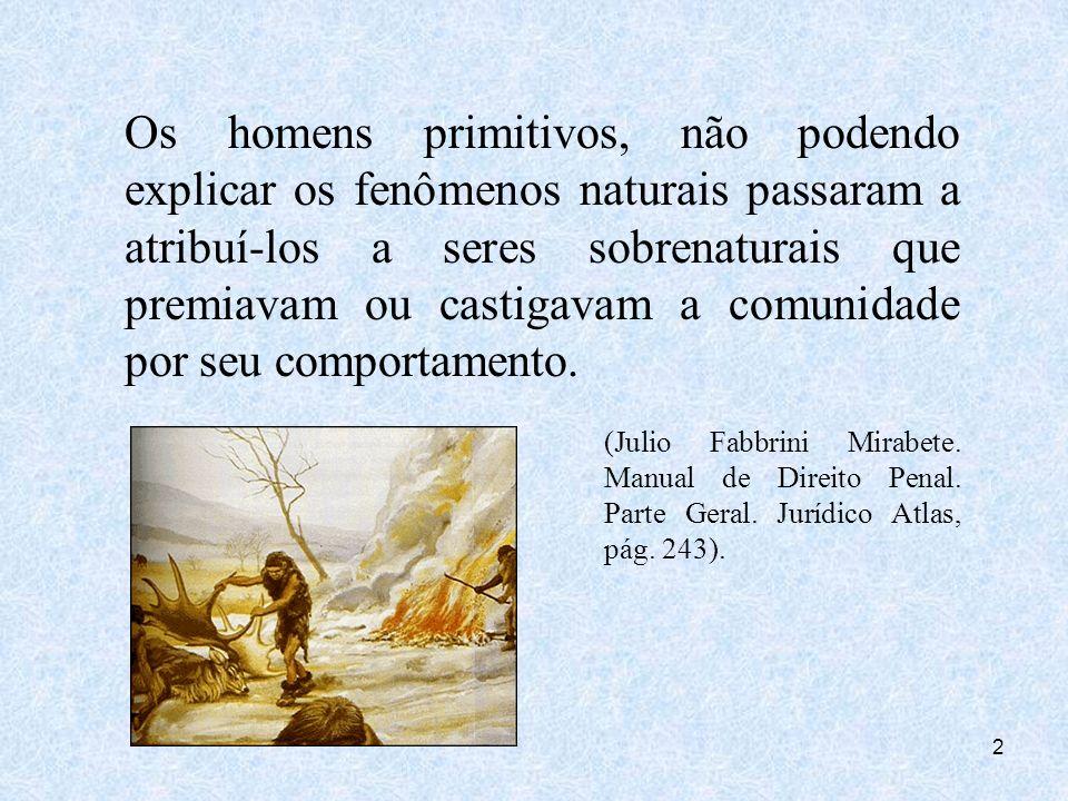 Os homens primitivos, não podendo explicar os fenômenos naturais passaram a atribuí-los a seres sobrenaturais que premiavam ou castigavam a comunidade por seu comportamento.