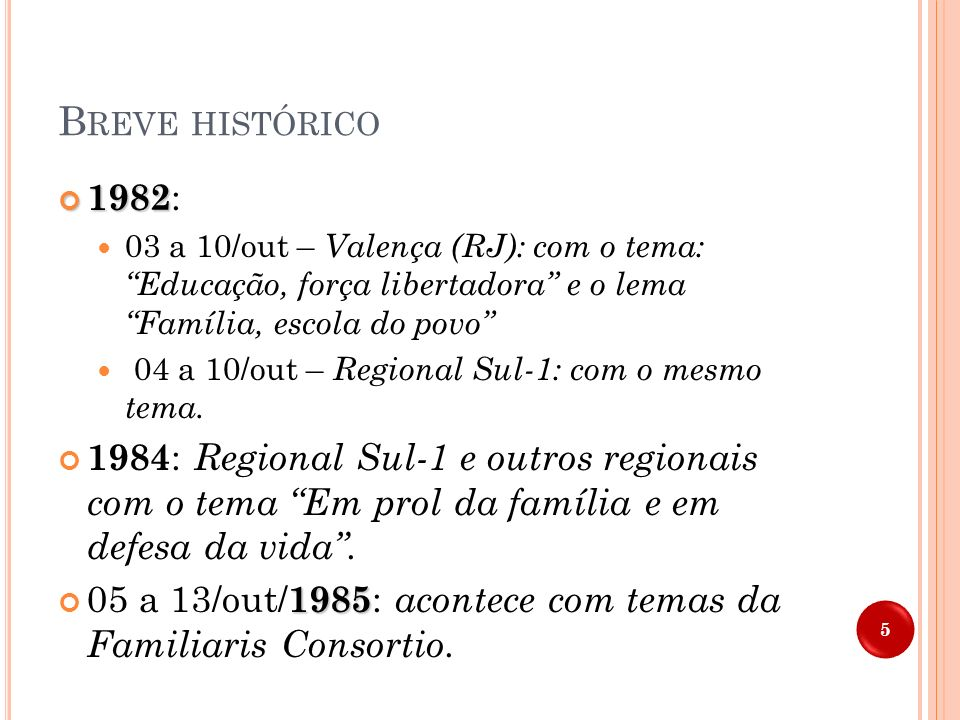 Breve histórico 1982: 03 a 10/out – Valença (RJ): com o tema: Educação, força libertadora e o lema Família, escola do povo