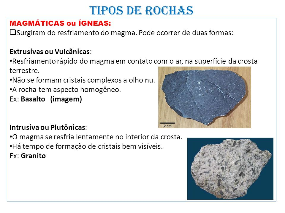 TIPOS DE ROCHAS MAGMÁTICAS ou ÍGNEAS: Surgiram do resfriamento do magma. Pode ocorrer de duas formas: