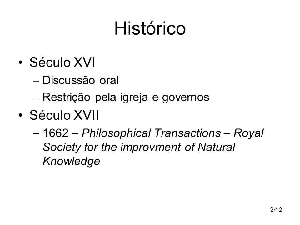 Histórico Século XVI Século XVII Discussão oral
