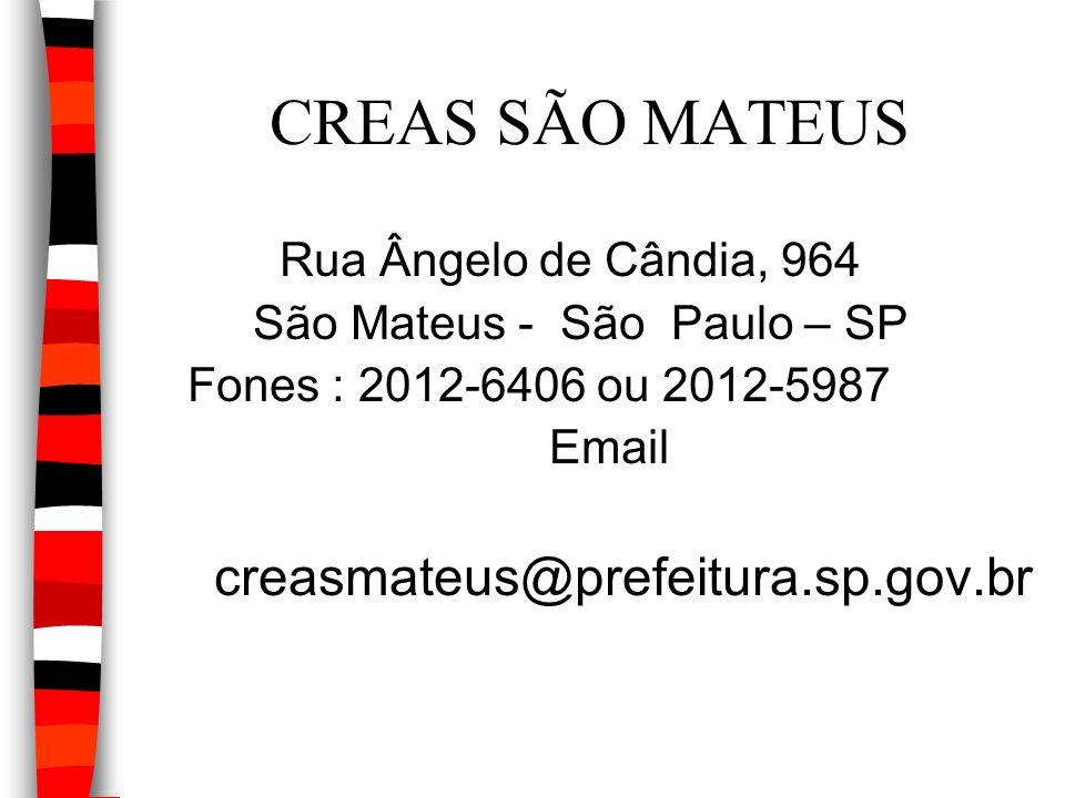 CREAS SÃO MATEUS Rua Ângelo de Cândia, 964 São Mateus - São Paulo – SP