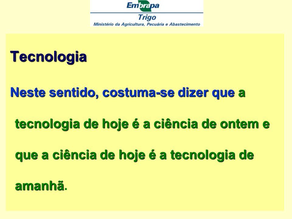 Tecnologia Neste sentido, costuma-se dizer que a tecnologia de hoje é a ciência de ontem e que a ciência de hoje é a tecnologia de amanhã.