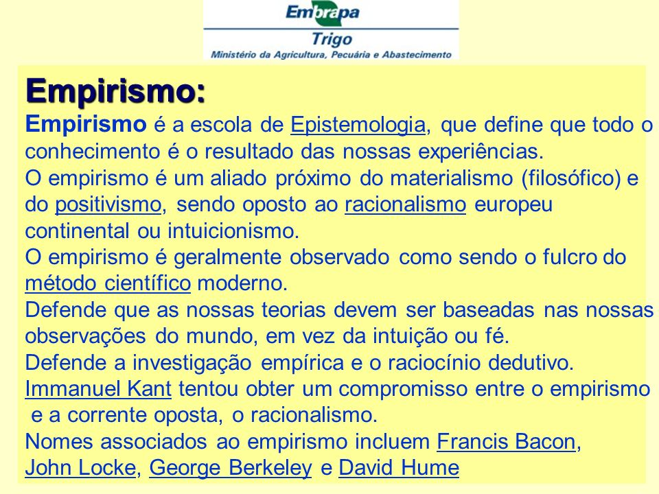 Empirismo: Empirismo é a escola de Epistemologia, que define que todo o. conhecimento é o resultado das nossas experiências.