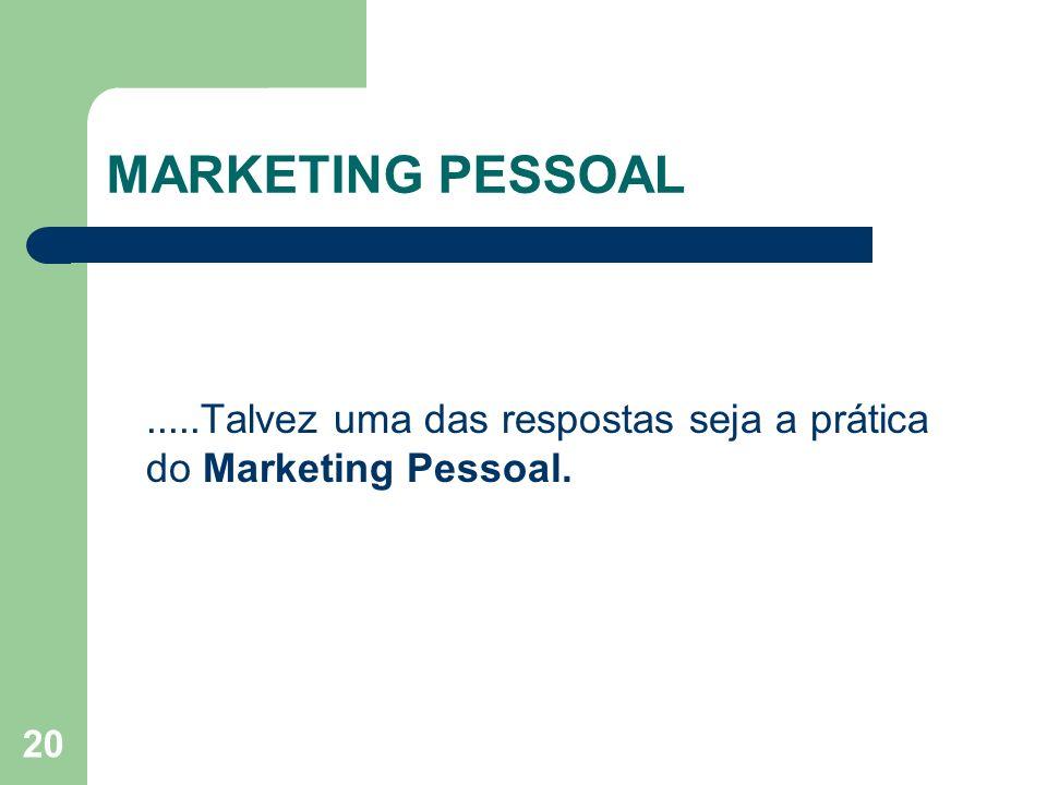 MARKETING PESSOAL .....Talvez uma das respostas seja a prática do Marketing Pessoal.