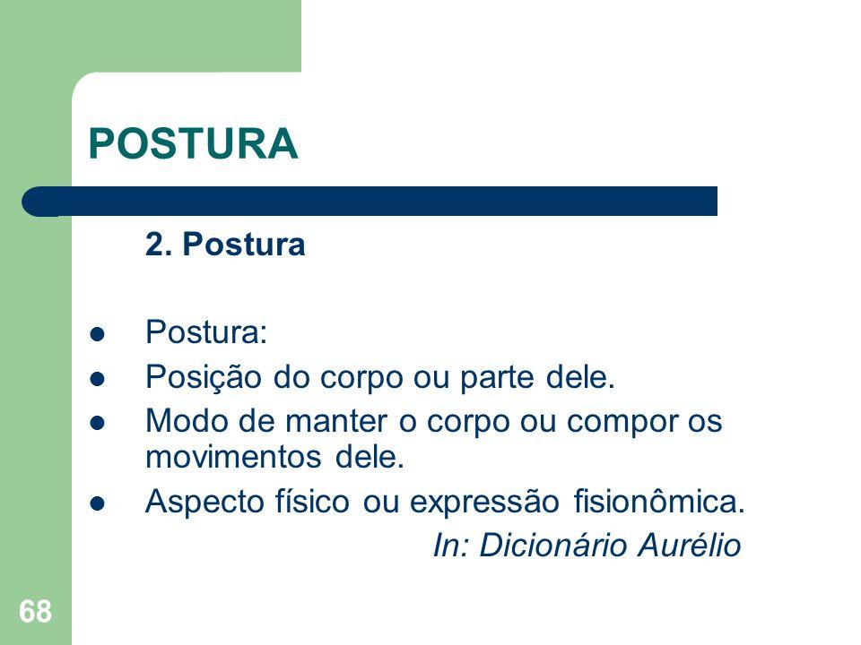 POSTURA 2. Postura Postura: Posição do corpo ou parte dele.