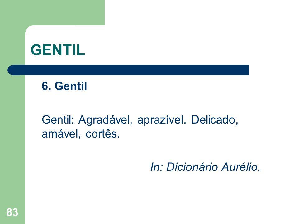 GENTIL 6. Gentil Gentil: Agradável, aprazível. Delicado, amável, cortês. In: Dicionário Aurélio.