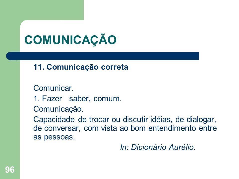 COMUNICAÇÃO 11. Comunicação correta Comunicar. 1. Fazer saber, comum.