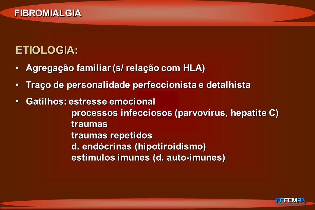 ETIOLOGIA: FIBROMIALGIA Agregação familiar (s/ relação com HLA)