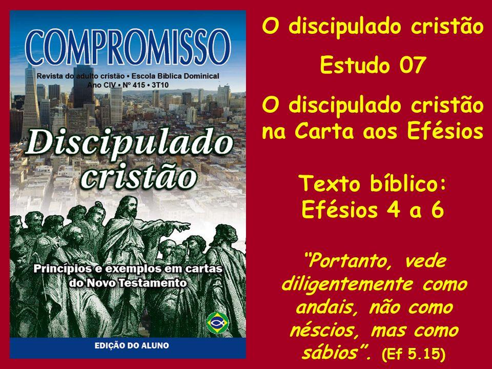 O discipulado cristão Estudo 07 na Carta aos Efésios Texto bíblico: