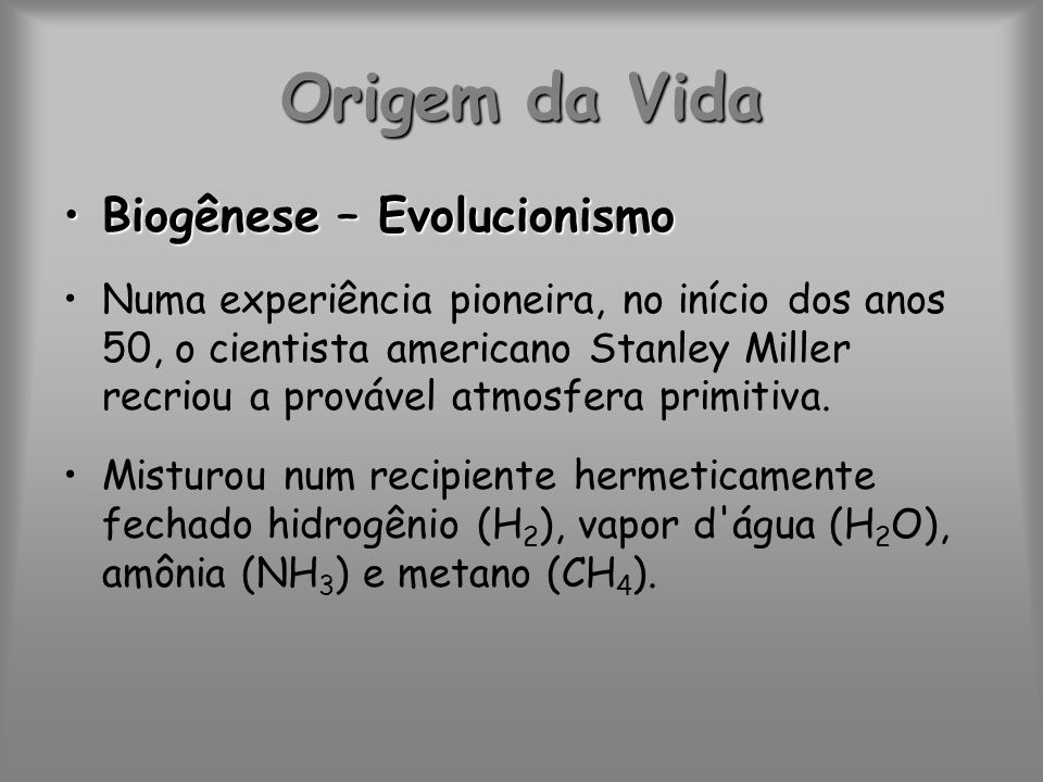 Origem da Vida Biogênese – Evolucionismo