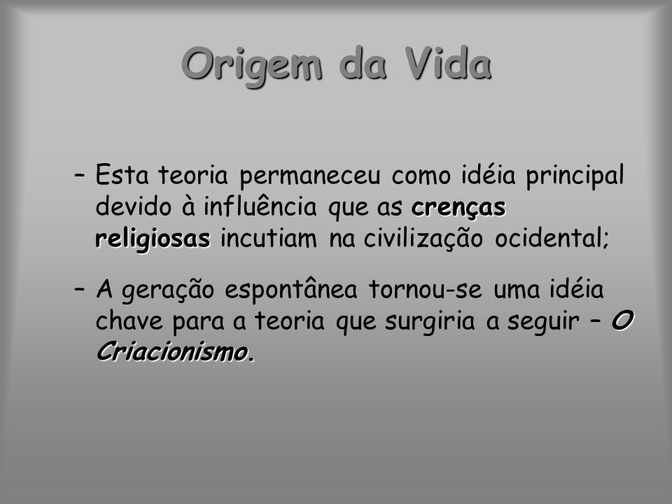 Origem da Vida Esta teoria permaneceu como idéia principal devido à influência que as crenças religiosas incutiam na civilização ocidental;