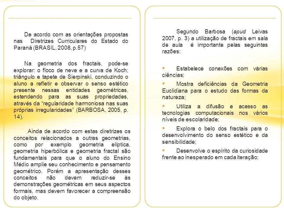 De acordo com as orientações propostas nas Diretrizes Curriculares do Estado do Paraná (BRASIL, 2008, p.57)