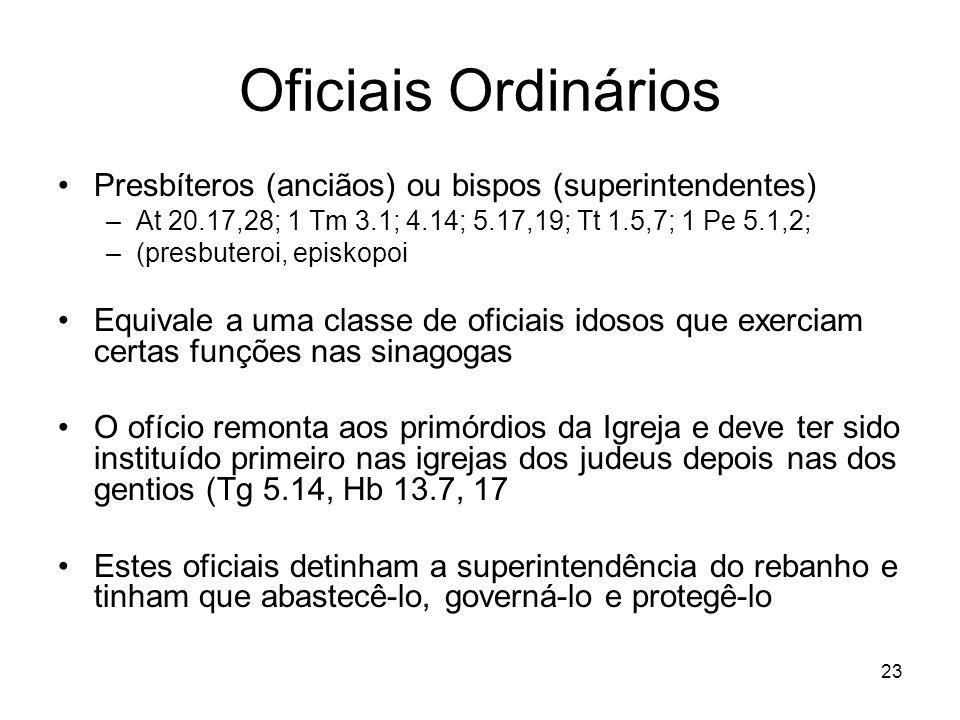 Oficiais Ordinários Presbíteros (anciãos) ou bispos (superintendentes)