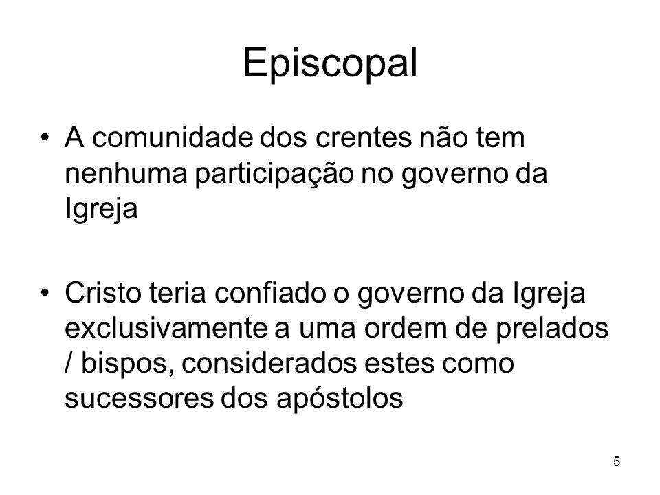 Episcopal A comunidade dos crentes não tem nenhuma participação no governo da Igreja.