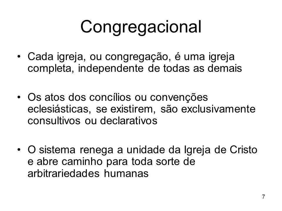 Congregacional Cada igreja, ou congregação, é uma igreja completa, independente de todas as demais.